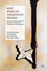 What Works in Therapeutic Prisons : Evaluating Psychological Change in Dovegate Therapeutic Community - Jennifer Brown