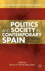 Politics and Society in Contemporary Spain : From Zapatero to Rajoy