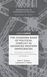 The Changing Basis of Political Conflict in Advanced Western Democracies : The Politics of Identity in the United States, the Netherlands, and Belgium - Alan T. Arwine