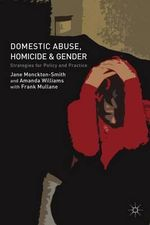 Domestic Abuse, Homicide and Gender : Strategies for Policy and Practice - Jane Monckton Smith