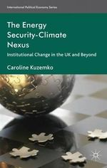 The Energy Security-Climate Nexus : Institutional Change in the UK and Beyond - Caroline Kuzemko