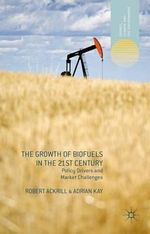 The Growth of Biofuels in the 21st Century : Policy Drivers and Market Challenges - Robert Ackrill