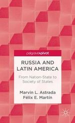 Russia and Latin America : From Nation-State to Society of States - Marvin L. Astrada