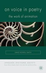 On Voice in Poetry : The Work of Animation - David Nowell Smith