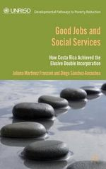 Good Jobs and Social Services : How Costa Rica Achieved the Elusive Double Incorporation - Juliana Martinez Franzoni