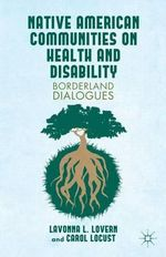 Native American Communities on Health and Disability : Borderland Dialogues - Lavonna L. Lovern