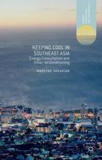 Keeping Cool in Southeast Asia : Energy Consumption and Urban Air-conditioning - Marlyne Sahakian