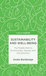 Sustainability and Well-Being : The Middle Path to Environment, Society and the Economy - Asoka Bandarage