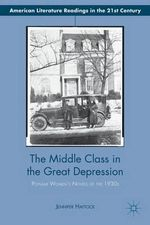 The Middle Class in the Great Depression : Popular Women's Novels of the 1930s - Jennifer Haytock