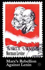 Marx's Rebellion Against Lenin - Norman Levine