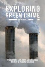 Exploring Green Crime : Introducing the Legal, Social and Criminological Contexts of Environmental Harm - Matthew Hall