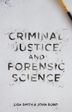 Criminal Justice and Forensic Science : A Multidisciplinary Introduction - Lisa Smith