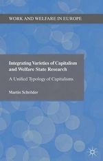 Integrating Varieties of Capitalism and Welfare State Research : A Unified Typology of Capitalisms - Martin Schroder