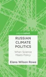Russian Climate Politics : When Science Meets Policy - Elana Wilson Rowe