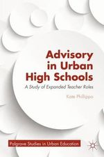 Advisory in Urban High Schools : A Study of Expanded Teacher Roles - Kate Phillippo