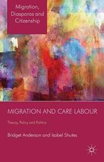 Migration and Care Labour : Theory, Policy and Politics - Bridget Anderson