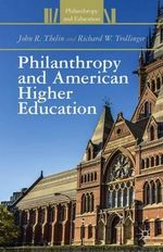Philanthropy and American Higher Education - John R. Thelin