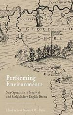 Performing Environments : Site-specificity in Medieval and Early Modern English Drama