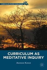 Curriculum as Meditative Inquiry : Much Ado About Something! - Ashwani Kumar