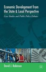 Economic Development from the State and Local Perspective : Case Studies and Public Policy Debates - David J. Robinson