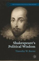 Shakespeare's Political Wisdom - Timothy W. Burns