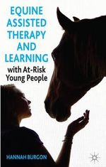 Equine Assisted Therapy and Learning with At-risk Young People : Horses as Healers - Hannah Burgon