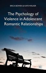 The Psychology of Violence in Adolescent Romantic Relationships - Erica Bowen