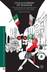 Italian Birds of Passage : The Diaspora of Neapolitan Musicians in New York - Simona Frasca