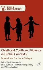 Childhood, Youth and Violence in Global Contexts : Research and Practice in Dialogue