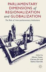 Parliamentary Dimensions of Regionalization and Globalization : The Role of Interparliamentary Institutions