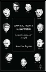 Democratic Theorists in Conversation : Turns in Contemporary Thought - Jean-Paul Gagnon