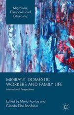 Migrant Domestic Workers and Family Life : International Perspectives