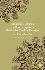Maqasid Al Shari'a and Contemporary Reformist Muslim Thought : An Examination