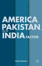 America, Pakistan, and the India Factor : Security: War: Aesthetics - Nirode Mohanty