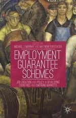 Employment Guarantee Schemes : Job Creation and Policy in Developing Countries and Emerging Markets