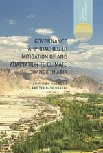 Governance Approaches to Mitigation of and Adaptation to Climate Change in Asia : Past Experiences, Future Challenges