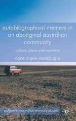 Autobiographical Memory in an Aboriginal Australian Community : Culture, Place and Narrative - Anne Marie Monchamp