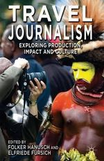 Travel Journalism : Exploring Production, Impact and Culture