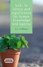 Luck : Its Nature and Significance for Human Knowledge and Agency - E. J. Coffman