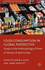 Food Consumption in Global Perspective : Essays in the Anthropology of Food in Honour of Jack Goody
