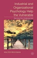 Industrial and Organizational Psychology Help the Vulnerable : Serving the Underserved