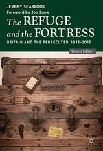 The Refuge and the Fortress : Britain and the Persecuted 1933 - 2013 - Jeremy Seabrook