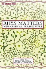 Rhys Matters : New Critical Perspectives