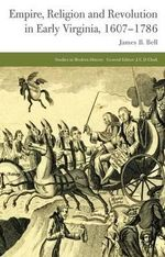 Empire, Religion and Revolution in Early Virginia, 1607-1786 : Studies in Modern History - James B. Bell