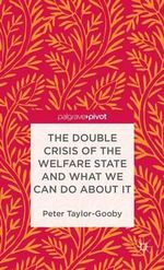 The Double Crisis of the Welfare State and What We Can Do About it - Peter Taylor-Gooby