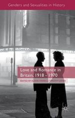 Love and Romance in Britain, 1918 - 1970