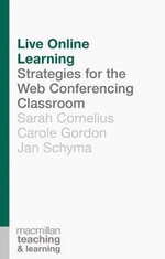 Live Online Learning : Strategies for the Web Conferencing Classroom - Sarah Cornelius