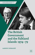 The British Government and the Falkland Islands 1974-79 - Aaron Donaghy