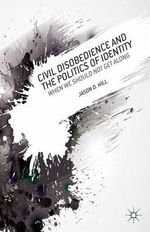 Civil Disobedience and the Politics of Identity : When We Should Not Get Along - Jason Hill