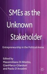 SMEs as the Unknown Stakeholder : Entrepreneurship in the Political Arena